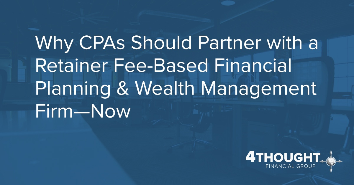 Why CPAs Should Partner with a Retainer Fee-Based Financial Planning & Wealth Management Firm—Now