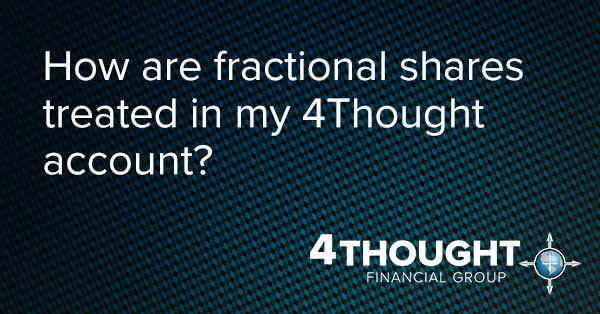 How are fractional shares treated in my 4Thought account?