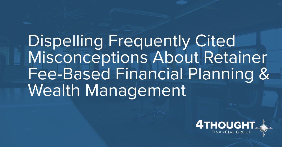 Dispelling Frequently Cited Misconceptions About Retainer Fee-Based Financial Planning & Wealth Management