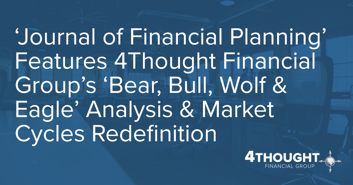 'Journal of Financial Planning' Features 4Thought Financial Group's 'Bear, Bull, Wolf & Eagle' Analysis & Market Cycles Redefinition
