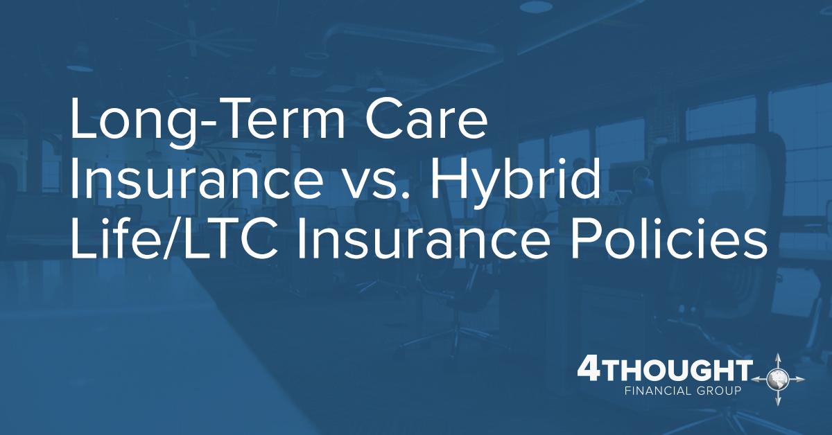 Long-Term Care Insurance vs. Hybrid Life/LTC Insurance Policies