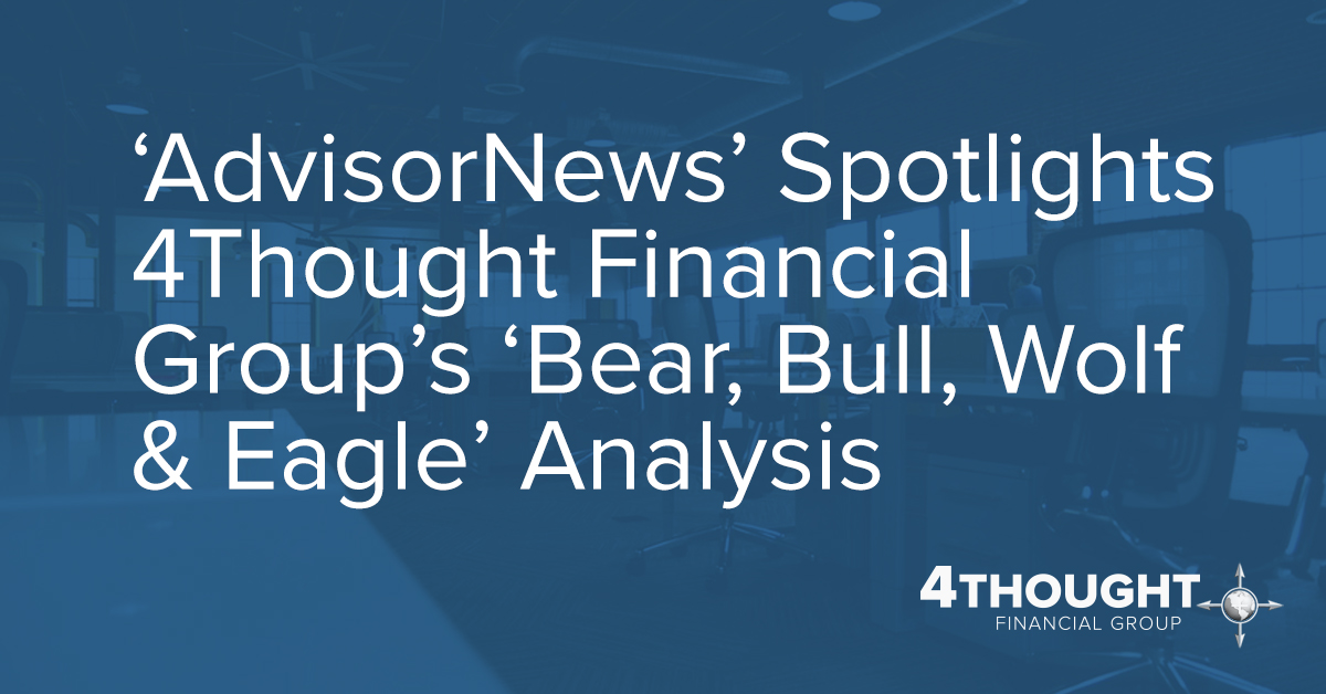 'AdvisorNews' Spotlights 4Thought Financial Group's 'Bear, Bull, Wolf & Eagle' Analysis