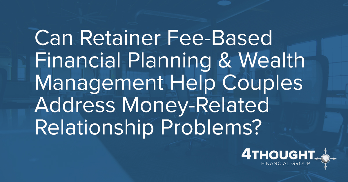 Can Retainer Fee-Based Financial Planning & Wealth Management Help Couples Address Money-Related Relationship Problems?