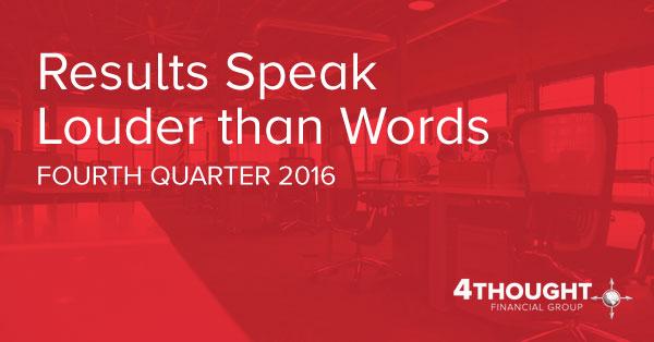 Results Speak Louder than Words - Fourth Quarter 2016