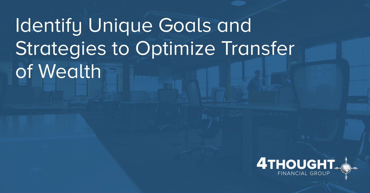 Identify Unique Goals and Strategies to Optimize Transfer of Wealth