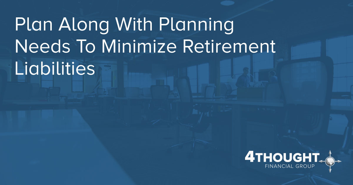 Plan Along With Planning Needs To Minimize Retirement Liabilities