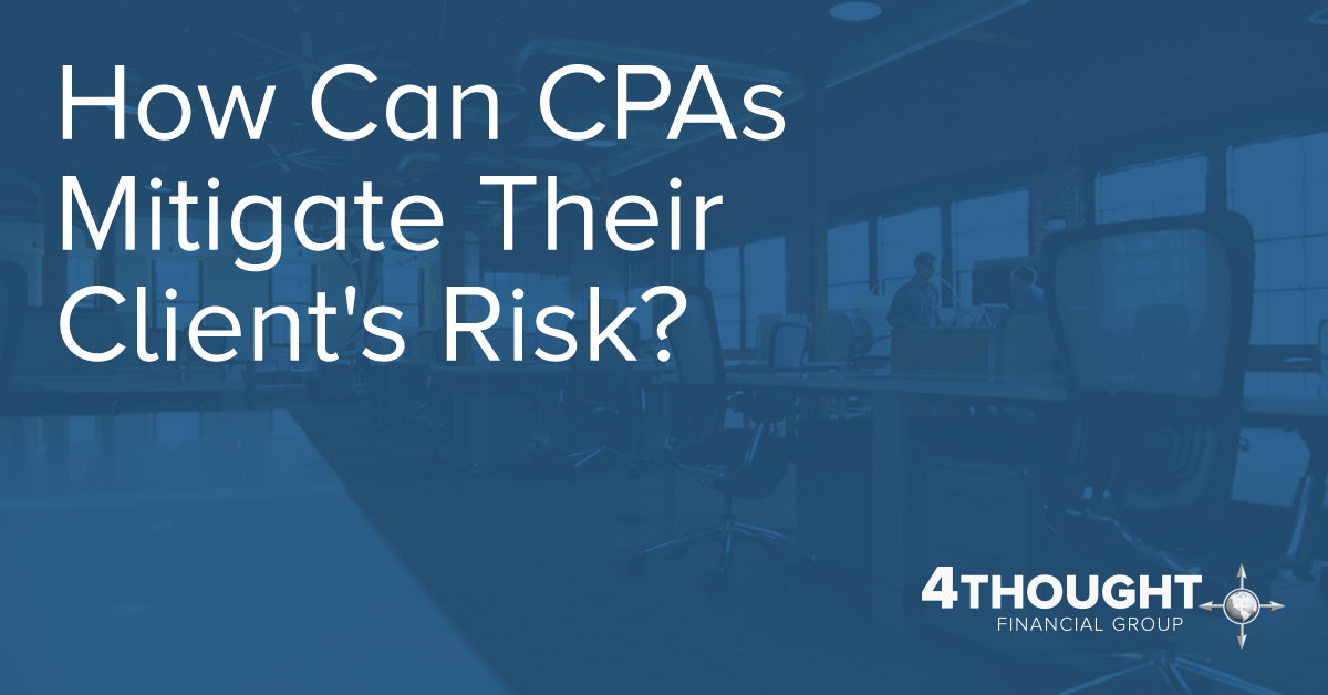 """How Can CPAs Mitigate Their Client's Risk? Ask""""How Does This Tie In With the Rest of Your Finances?"""