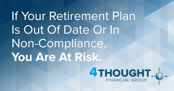 If Your Retirement Plan Is Out Of Date Or In Non‑Compliance, You Are At Risk.