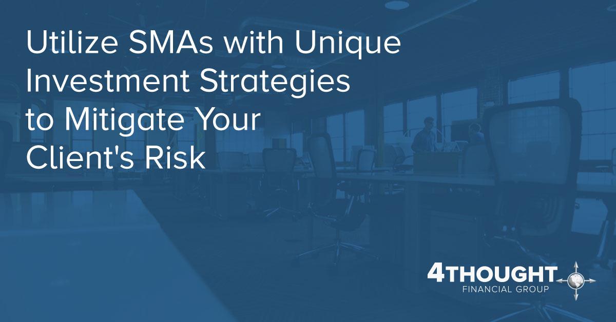 Utilize SMAs with Unique Investment Strategies to Mitigate Your Client's Risk